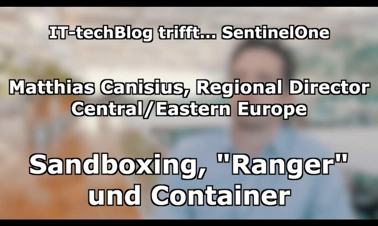 Matthias Canisius (SentinelOne) über Sandboxing, Ranger und Container
