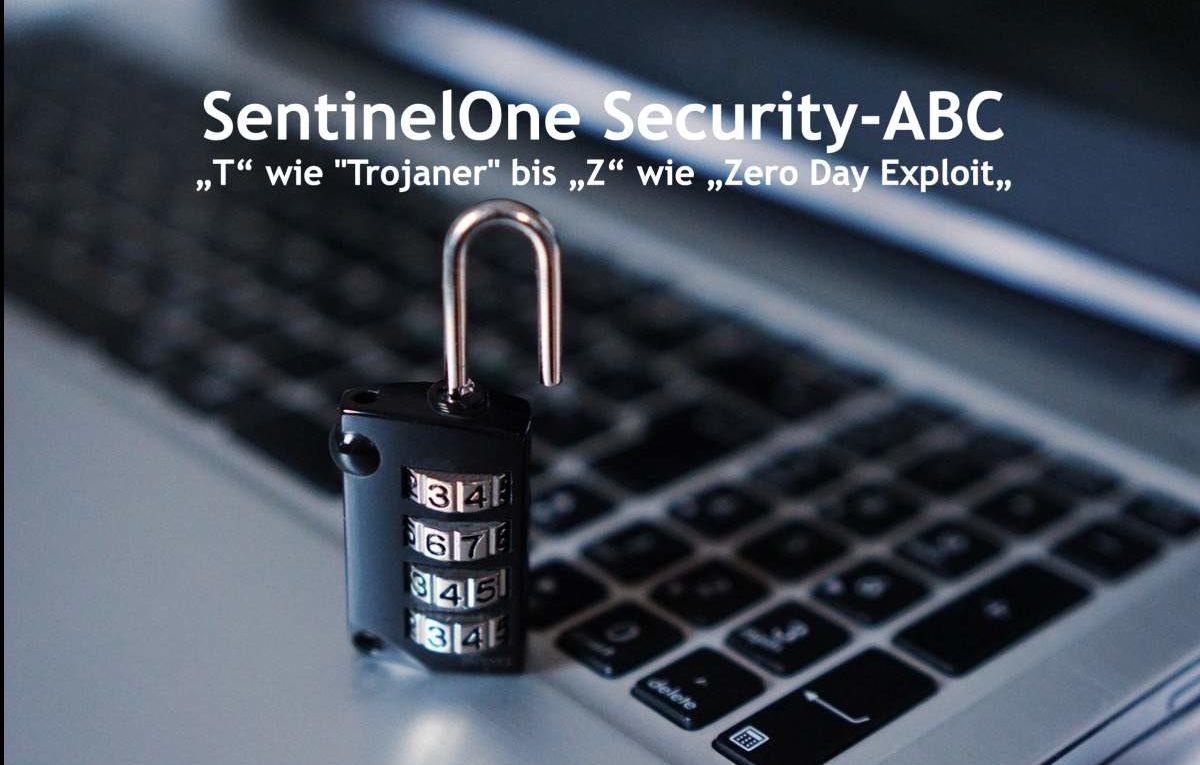 """SentinelOne Security ABC, Folge 6 - Von """"Trojaner bis """"Zero Day Exploit"""""""