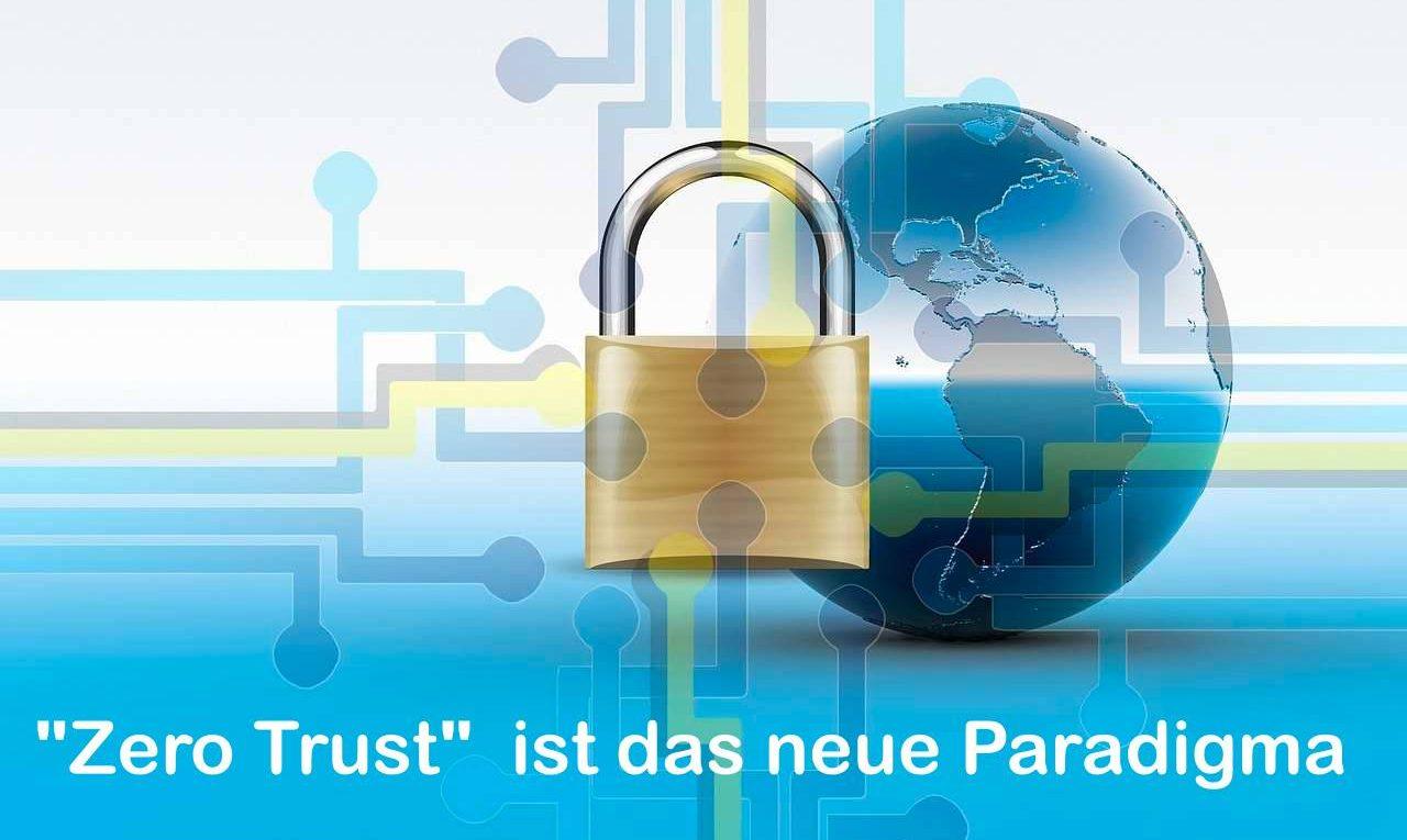 Zero Trust ist das neue Security-Paradigma